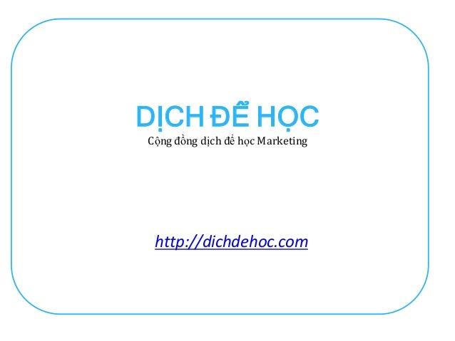 DỊCH ĐỂ HỌCCộng đồng dịch để học Marketing http://dichdehoc.com