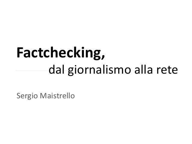 Factchecking,Sergio Maistrello §dal giornalismo alla rete