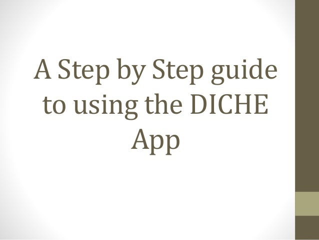 A Step by Step guide to using the DICHE App