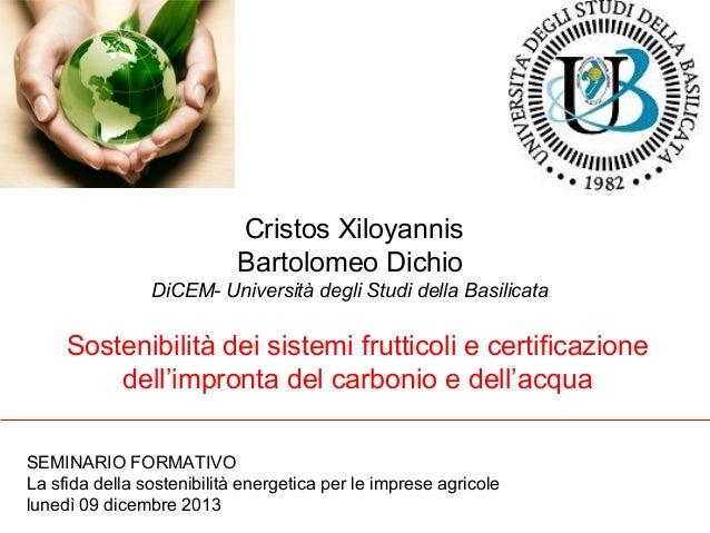 Cristos Xiloyannis Bartolomeo Dichio DiCEM- Università degli Studi della Basilicata  Sostenibilità dei sistemi frutticoli ...