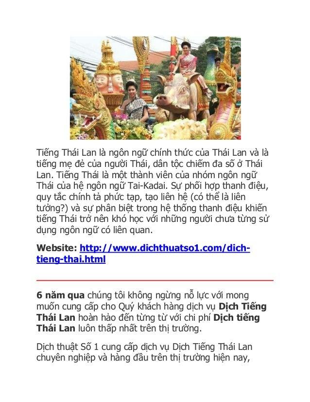 Tiếng Thái Lan là ngôn ngữ chính thức của Thái Lan và là  tiếng mẹ đẻ của người Thái, dân tộc chiếm đa số ở Thái  Lan. Tiế...