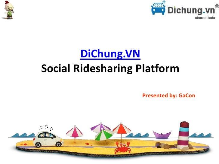 DiChung.VNSocial Ridesharing Platform                   Presented by: GaCon