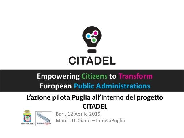Empowering Citizens to Transform European Public Administrations L'azione pilota Puglia all'interno del progetto CITADEL B...