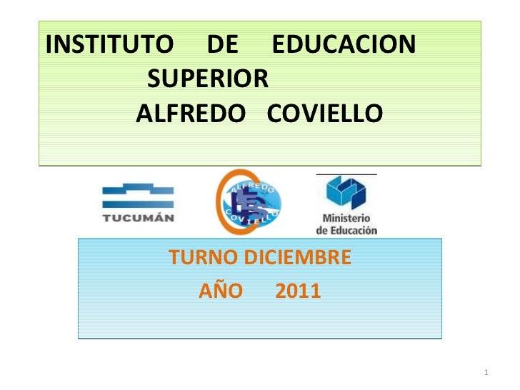 INSTITUTO  DE  EDUCACION  SUPERIOR  ALFREDO  COVIELLO TURNO DICIEMBRE AÑO  2011