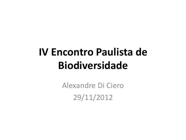 IV Encontro Paulista de    Biodiversidade    Alexandre Di Ciero       29/11/2012