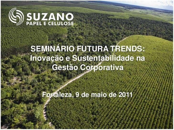 SEMINÁRIO FUTURA TRENDS:Inovação e Sustentabilidade na     Gestão Corporativa   Fortaleza, 9 de maio de 2011