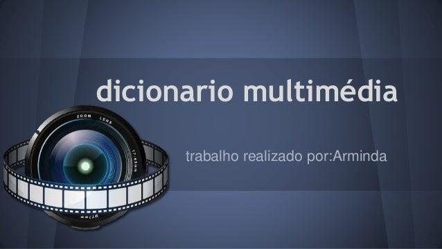 dicionario multimédia trabalho realizado por:Arminda