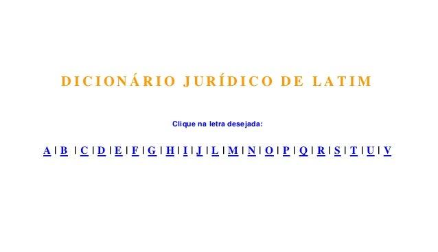 DICIONÁRIO JURÍDICO DE LATIM                                               Clique na letra desejada: A|B |C|D|E|F|G|H|I|J|...