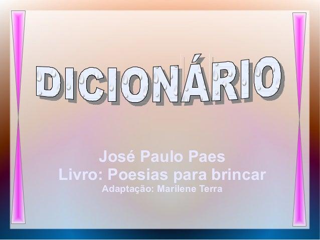 José Paulo Paes Livro: Poesias para brincar Adaptação: Marilene Terra
