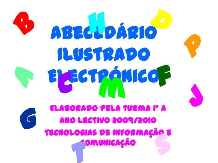 h     Abecedário     Ilustrado      c m    Electrónico            fg     Elaborado pela turma 1º A       Ano Lectivo 2009/...