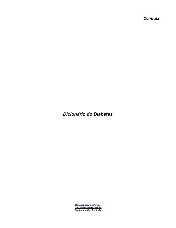 Centralx     Dicionário do Diabetes          Material para pacientes      http://www.news.med.br      Equipe médica Centra...