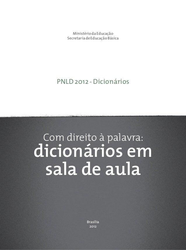 Brasília2012PNLD 2012 - Dicionáriosdicionários emsala de aulaCom direito à palavra:Ministério da EducaçãoSecretaria de Edu...