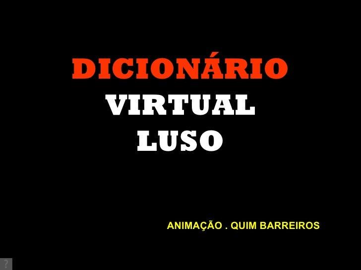 DICIONÁRIO VIRTUAL LUSO ANIMAÇÃO . QUIM BARREIROS