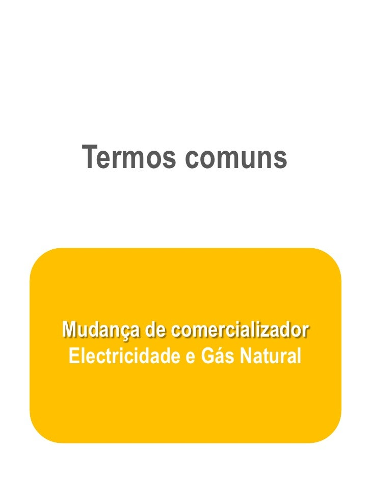 Termos comunsMudança de comercializadorElectricidade e Gás Natural