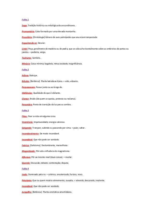 Folha 1Saga- Tradição histórica ou mitológica dos escandinavos.Promontório- Cabo formado por uma elevada montanha.Procelár...