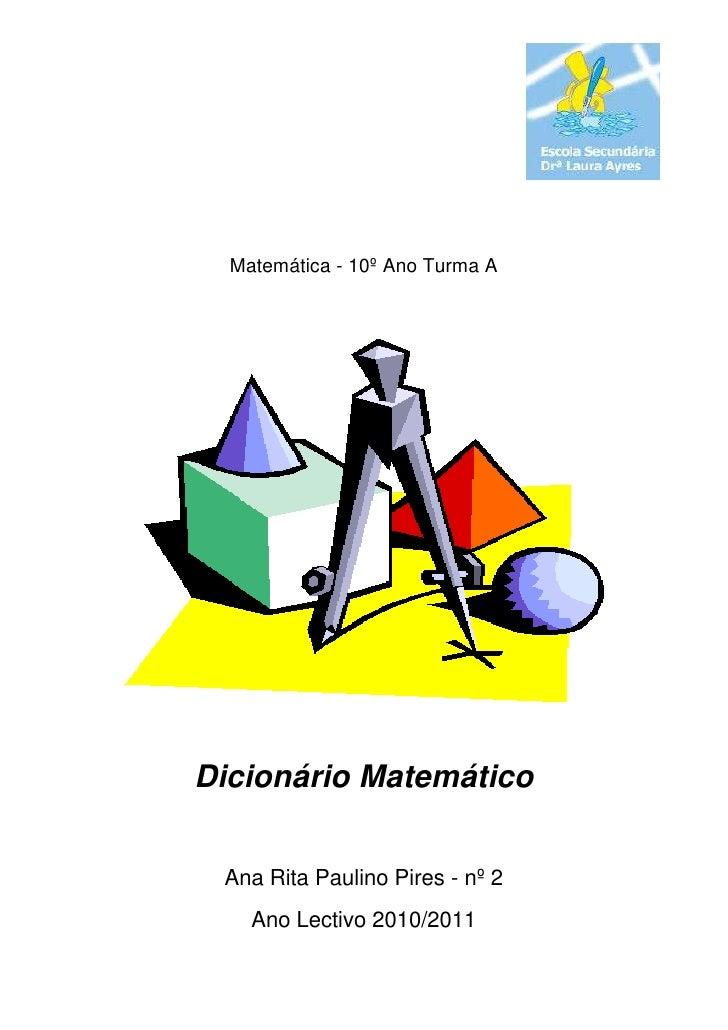 Matemática - 10º Ano Turma A<br />Dicionário Matemático<br />Ana Rita Paulino Pires - nº 2<br />Ano Lectivo 2010/2011<br /...
