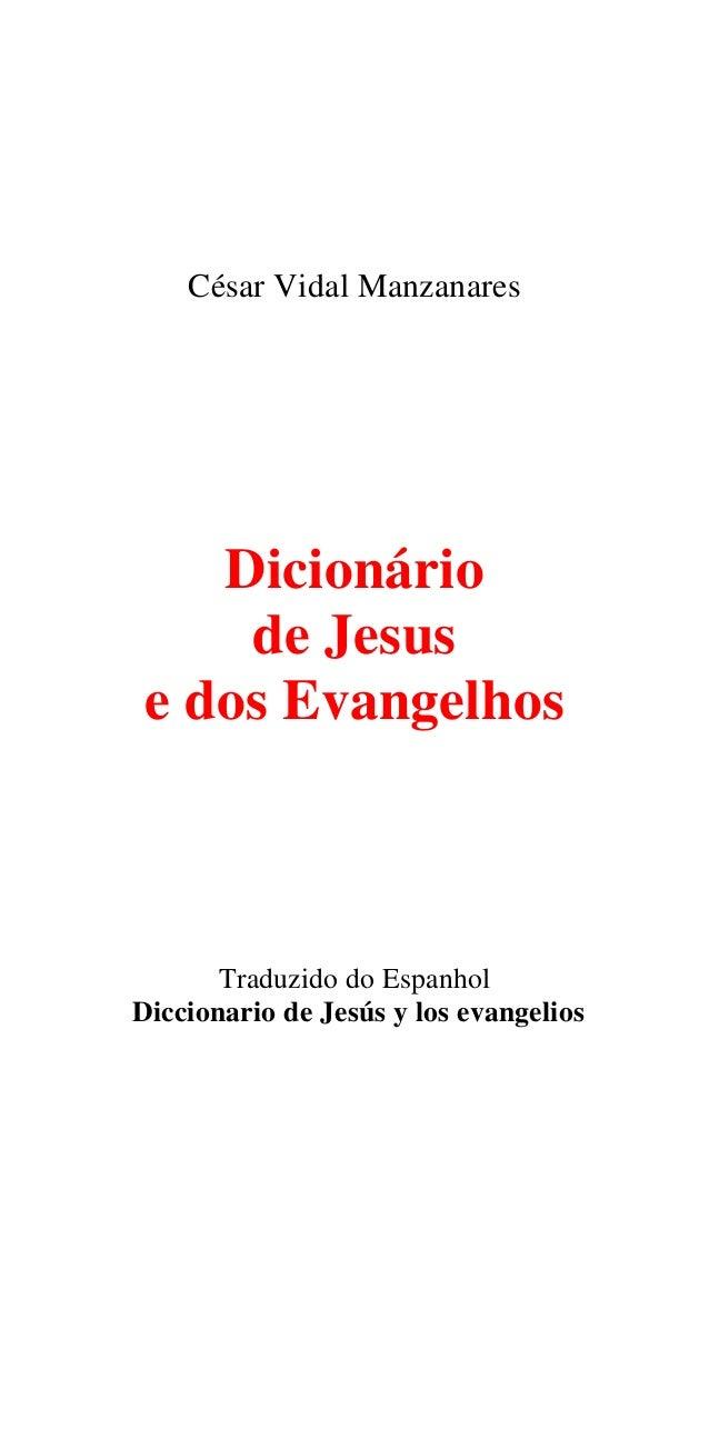 César Vidal ManzanaresDicionáriode Jesuse dos EvangelhosTraduzido do EspanholDiccionario de Jesús y los evangelios