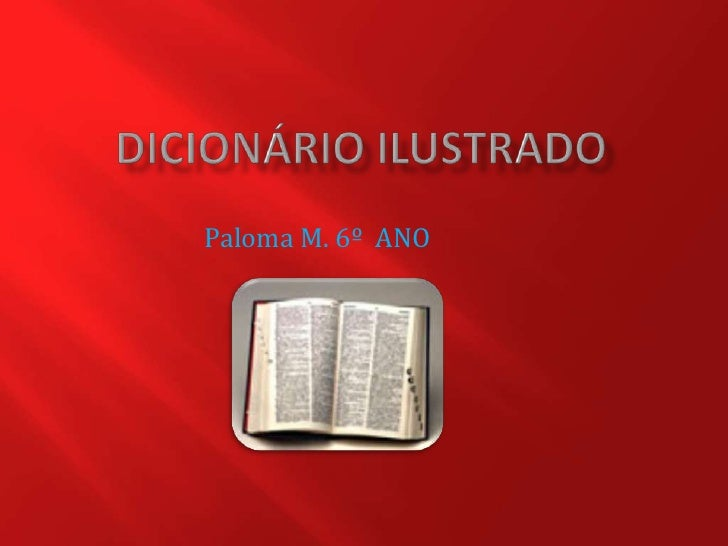Dicionário ilustrado<br />Paloma M. 6º  ANO<br />