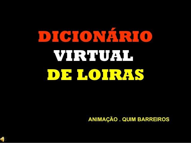 DICIONÁRIO VIRTUAL DE LOIRAS ANIMAÇÃO . QUIM BARREIROS
