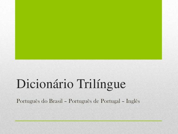 Dicionário TrilínguePortuguês do Brasil – Português de Portugal – Inglês