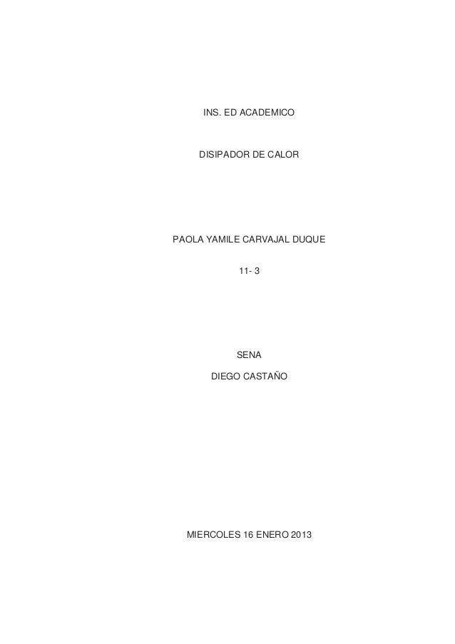 INS. ED ACADEMICO    DISIPADOR DE CALORPAOLA YAMILE CARVAJAL DUQUE           11- 3           SENA      DIEGO CASTAÑO  MIER...