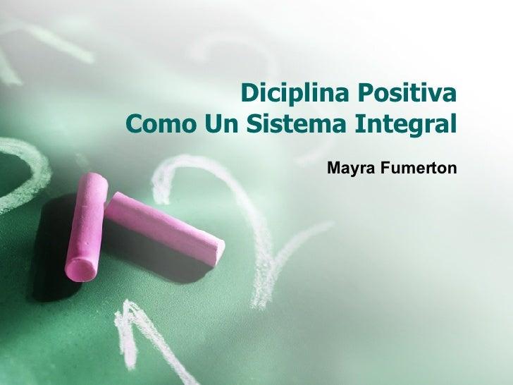 Diciplina Positiva  Como Un Sistema Integral Mayra Fumerton