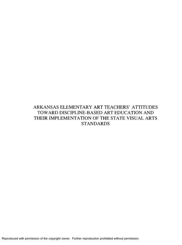 ARKANSAS ELEMENTARY ART TEACHERS' ATTITUDES TOWARD DISCIPLINE-BASED ART EDUCATION AND THEIR IMPLEMENTATION OF THE STATE VI...