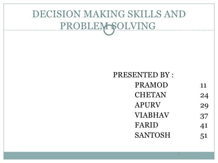 DECISION MAKING SKILLS AND PROBLEM SOLVING  <ul><li>PRESENTED BY :  </li></ul><ul><li>PRAMOD 11 </li></ul><ul><li>CHETAN 2...