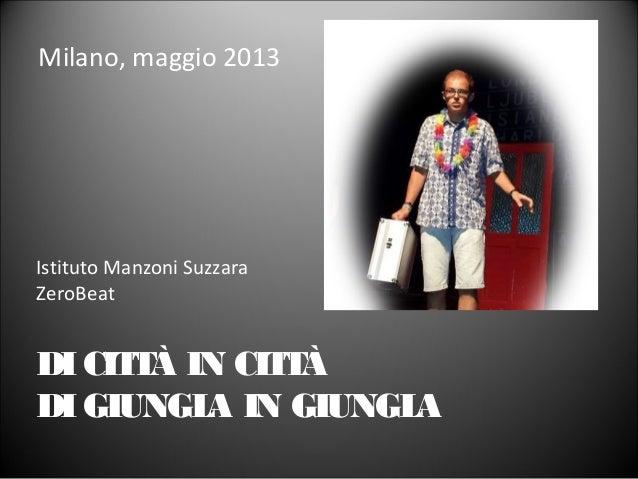 DICITTÀ IN CITTÀDIGIUNGLA IN GIUNGLAMilano, maggio 2013Istituto Manzoni SuzzaraZeroBeat