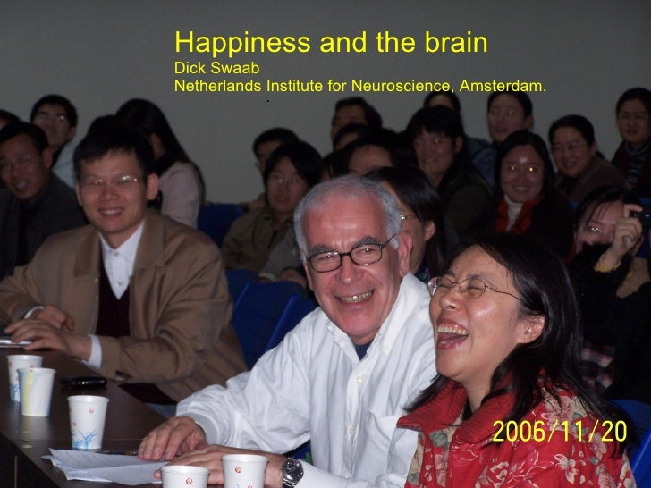 Happiness and the brain Dick Swaab Netherlands Institute for Neuroscience, Amsterdam. .