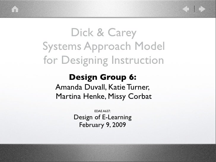 Dick & CareySystems Approach Modelfor Designing Instruction     Design Group 6:  Amanda Duvall, Katie Turner,  Martina Hen...
