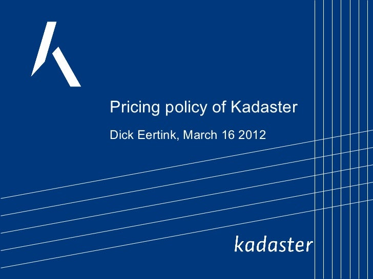 Pricing policy of KadasterDick Eertink, March 16 2012