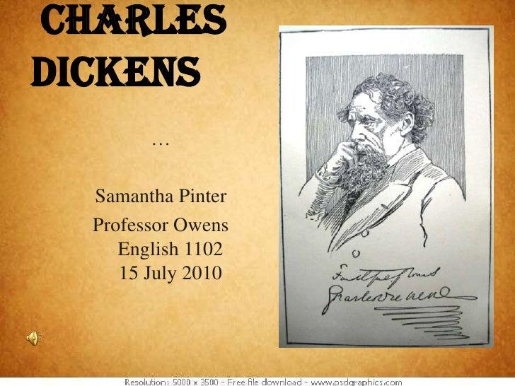 Charles Dickens<br />…<br />Samantha Pinter<br />Professor OwensEnglish 110215 July 2010<br />