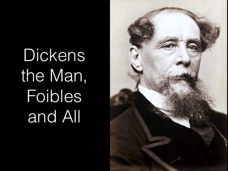 Dickensthe Man, Foibles and All