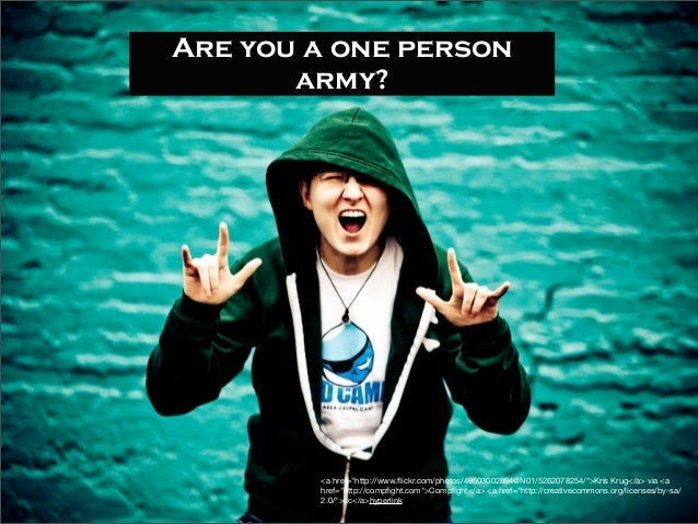"Are you a one person army? <a href=""http://www.flickr.com/photos/49503002894@N01/5262078254/"">Kris Krug</a> via <a href=""ht..."