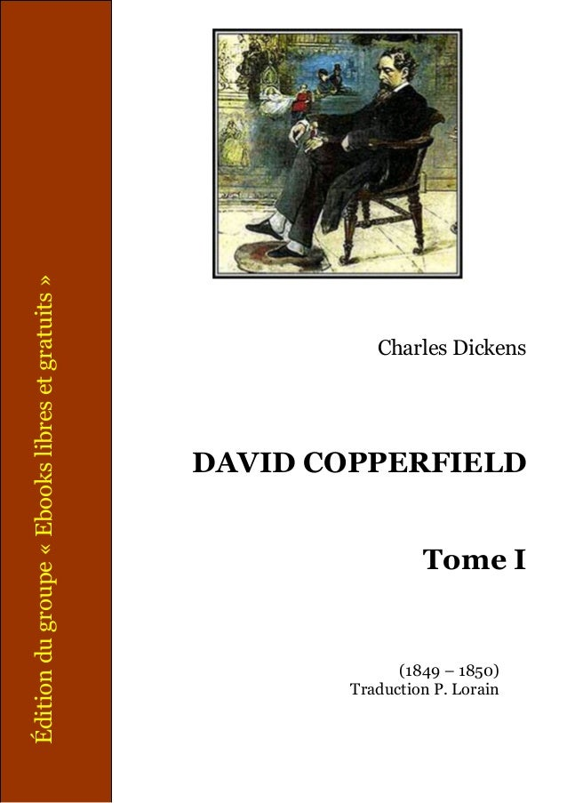 Charles Dickens DAVID COPPERFIELD Tome I (1849 – 1850) Traduction P. Lorain Éditiondugroupe«Ebookslibresetgratuits»