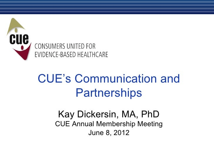 CUE's Communication and      Partnerships   Kay Dickersin, MA, PhD  CUE Annual Membership Meeting          June 8, 2012