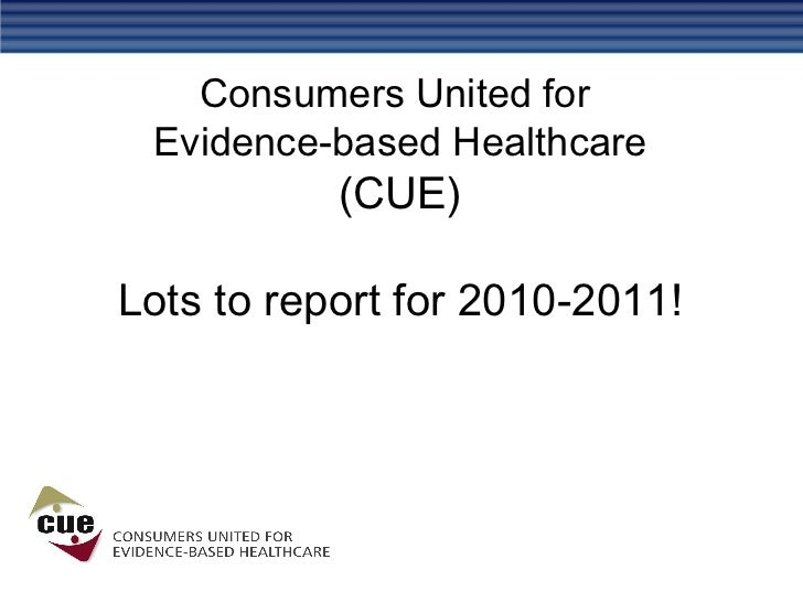 Consumers United for  Evidence-based Healthcare (CUE) Lots to report for 2010-2011!