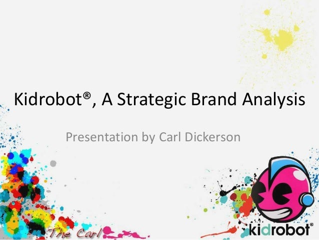 Kidrobot®, A Strategic Brand Analysis      Presentation by Carl Dickerson