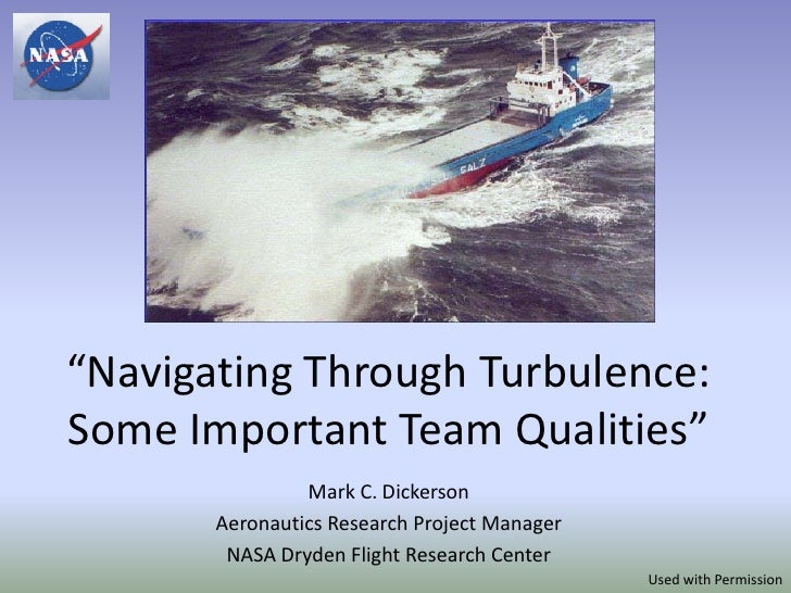 """Navigating Through Turbulence:Some Important Team Qualities""                Mark C. Dickerson       Aeronautics Research ..."
