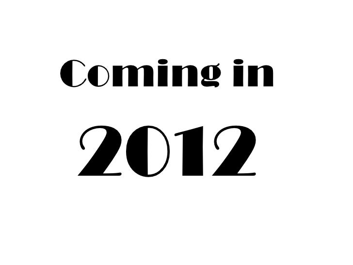 Coming in<br />2012<br />