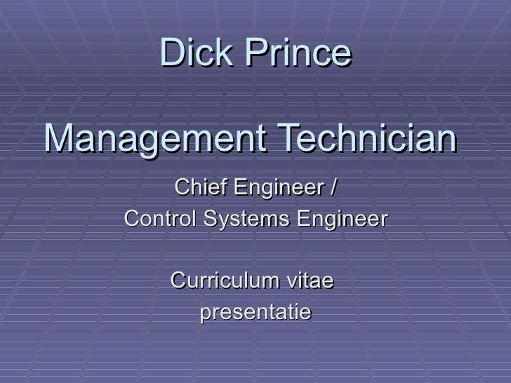 Dick Prince Management Technician  Chief Engineer / Control Systems Engineer Curriculum vitae  presentatie