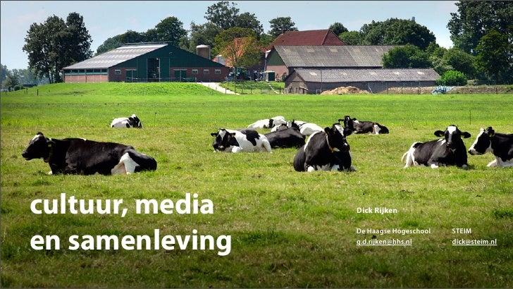 cultuur, media   Dick Rijkenen samenleving                 De Haagse Hogeschool   STEIM                 g.d.rijken@hhs.nl ...