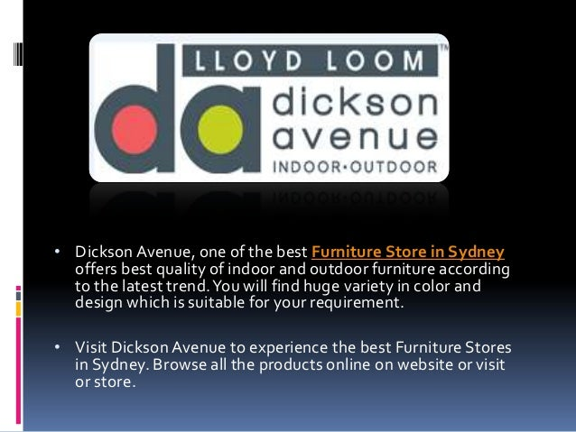 • Dickson Avenue, one of the best Furniture Store in Sydney  offers best quality of indoor and outdoor furniture according...