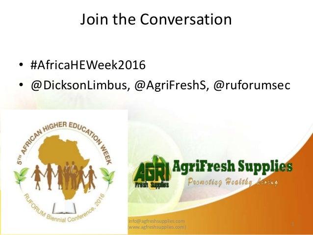 Join the Conversation 10/27/2016 info@agfreshsupplies.com (www.agfreshsupplies.com) 1 • #AfricaHEWeek2016 • @DicksonLimbus...