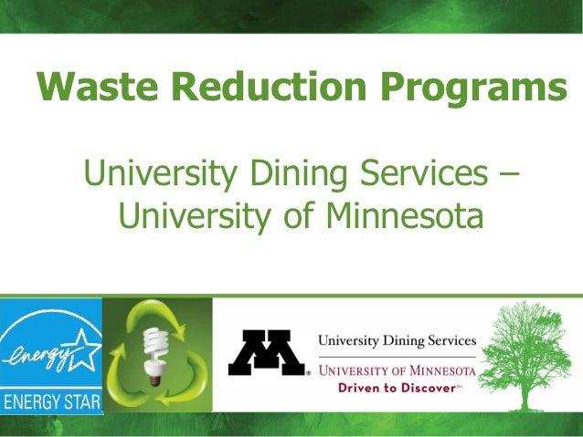 Waste Reduction Programs  University Dining Services –    University of Minnesota