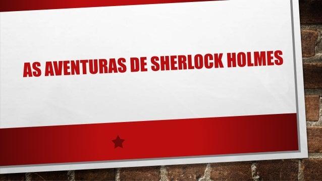 FICHA TÉCNICA  • TITULO: AS AVENTURAS DE SHERLOCK HOLMES  • TITULO ORIGINAL: THE ADVENTURES OF SHERLOCK HOLMES  • AUTOR: A...
