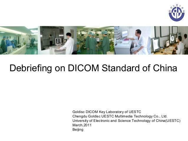 Debriefing on DICOM Standard of China  Goldisc DICOM Key Laboratory of UESTC Chengdu Goldisc UESTC Multimedia Technology C...