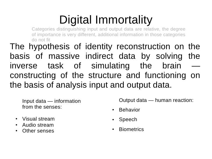 Digital Immortality        Categories distinguishing input and output data are relative, the degree        of importance i...