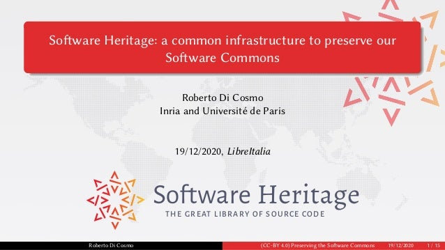 Software Heritage: a common infrastructure to preserve our Software Commons Roberto Di Cosmo Inria and Université de Paris...
